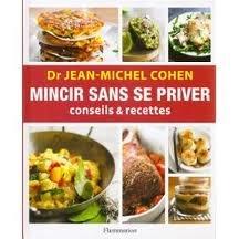 Mincir sans se priver - Conseils recettes- Dr Jean-Michel Cohen