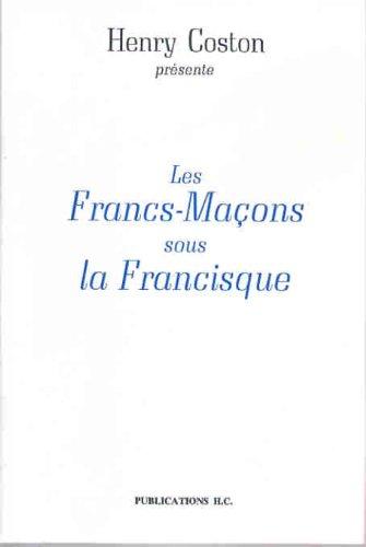 FRANCS-MACONS SOUS LA FRANCISQUE. DOCUMENTS ET TEMEOIGNAGES