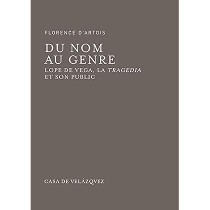 Du nom au genre: Lope de Vega, la tragedia et son public (Bibliothèque de la Casa de Velázquez t. 68)