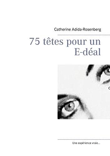 75 têtes pour un E-déal ....: Les savoirs numeriques pour l'enfant de 6 ans à 10 ans... par Catherine Adida-Rosenberg