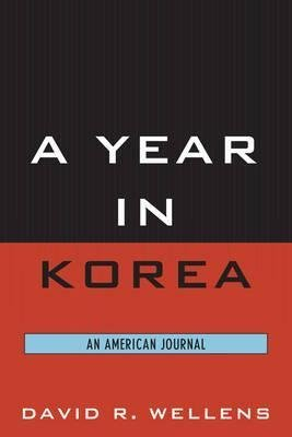 [(A Year in Korea : An American Journal)] [By (author) David R. Wellens] published on (December, 2011)