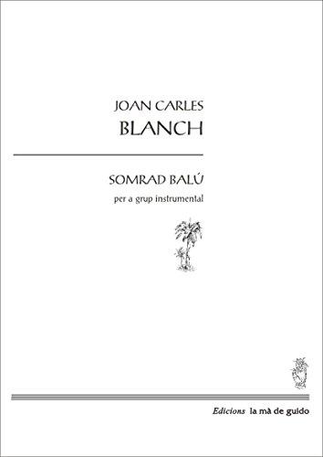 Somrad Balú: Per a flauta, clarinet, piano i sextet de percussió (Catalan Edition) por Joan Carles Blanch i Aguilera