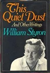 This Quiet Dust and Other Writings by William Styron (1982-11-05)