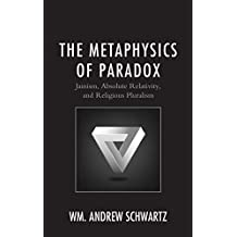 The Metaphysics of Paradox: Jainism, Absolute Relativity, and Religious Pluralism (Explorations in Indic Traditions: Theological, Ethical, and Philosophical) (English Edition)