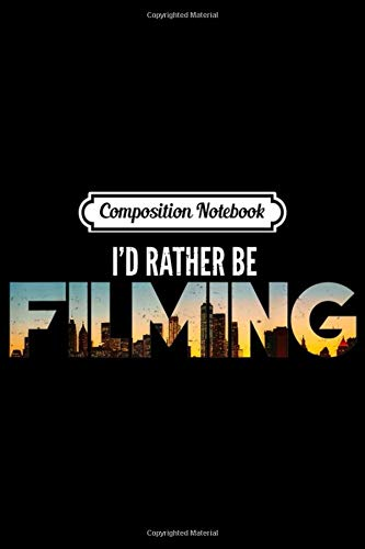 Composition Notebook: I\'d Rather Be Filming Film Movies Director Photographer  Journal/Notebook Blank Lined Ruled 6x9 100 Pages