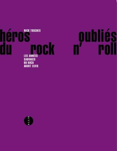 Héros oubliés du rock'n'roll : Les Années sauvages du rock avant Elvis