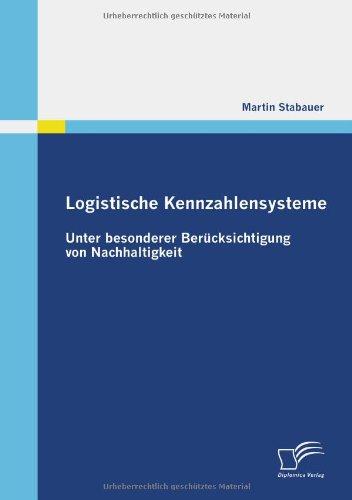 Logistische Kennzahlensysteme: Unter besonderer Berücksichtigung von Nachhaltigkeit