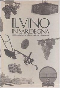 Il vino in Sardegna. 3000 anni di storia, cultura, tradizione e innovazione. Ediz. illustrata