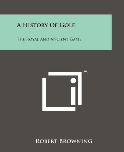 A History Of Golf: The Royal And Ancient Game