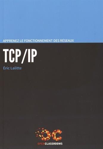 Apprenez le fonctionnement des réseaux TCP-IP par Eric Lalitte
