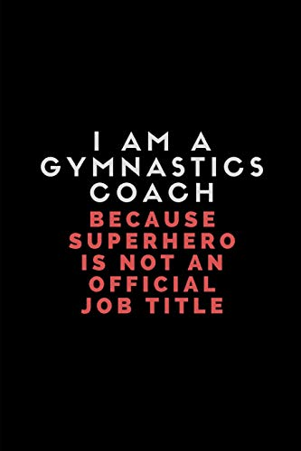 I Am A Gymnastics Coach Because Superhero Is Not An Official Job Title: Lined Paper Notebook For Gym Notes