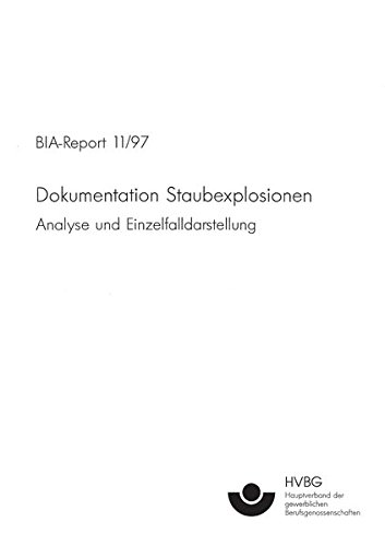 BIA-Report 11/97: Dokumentation Staubexplosionen: Analyse und Einzelfalldarstellung