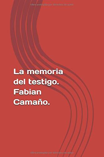 la memoria del testigo.: necesidad de reforma legal y judicial de la prueba testimonial. por fabian antonio camaño