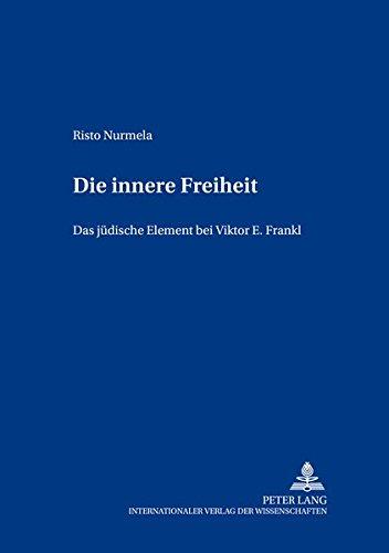 Die innere Freiheit: Das jüdische Element bei Viktor E. Frankl (Europäische Studien zur Ideen- und Wissenschaftsgeschichte / European Studies in the History of Science and Ideas, Band 9)