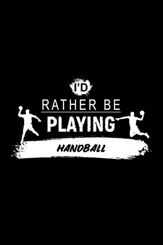 I\'d Rather Be Playing Handball: A 6x9 Inch Matte Softcover Paperback Dot Grid Notebook Journal With 120 Blank Dotted Pages