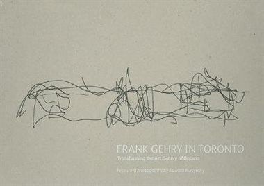 Frank Gehry in Toronto: Transforming the Art Gallery of Ontario Featuring Photographs by Edward Burtynsky