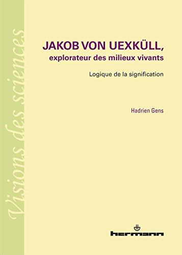 Jakob von Uexkull, explorateur des milieux vivants: Logique de la signification