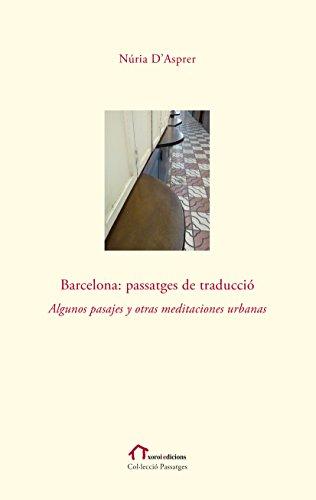 Barcelona: Passatges de traducció: Algunos pasajes y otras meditaciones urbanas (Col·lecció Passatges) (Catalan Edition)