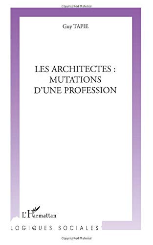 Les Architectes : mutations d'une profession par Guy Tapie