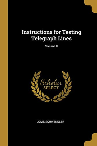 Instructions for Testing Telegraph Lines; Volume II -