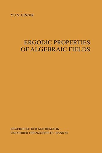 Ergodic Properties of Algebraic Fields (Ergebnisse der Mathematik und ihrer Grenzgebiete. 2. Folge, Band 45)
