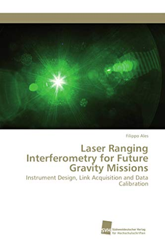 Laser Ranging Interferometry for Future Gravity Missions: Instrument Design, Link Acquisition and Data Calibration par Filippo Ales