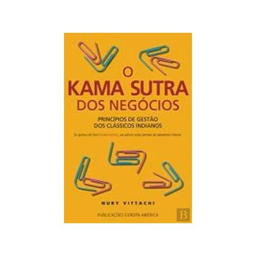 O Kama Sutra dos Negócios Princípios de Gestão dos Clássicos Indianos