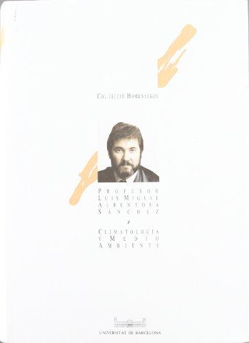 Climatología y medio ambiente. Homenaje al profesor Luis Miguel Albentosa Sánchez por Luis Miguel Albentosa Sánchez