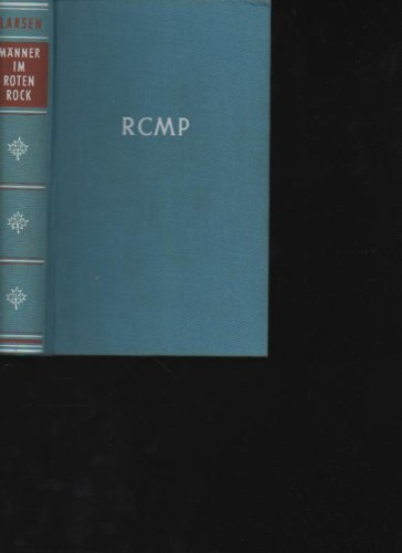 Larsen Männer im Roten Rock Abenteuer eines kanadischen Nordwest-Polizisten.Fred Larsen, Gütersloh : Bertelsmann, 1958.103. - 107. Tsd. 345 S. -
