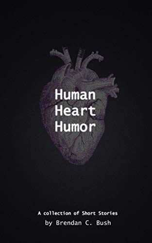 Human Heart Humor: A Collection of Short Stories (English Edition) por Brendan C. Bush