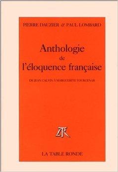 Anthologie de l'éloquence française: De Jean Calvin à Marguerite Yourcenar de Pierre Dauzier ,Paul Lombard ( 3 novembre 1995 )