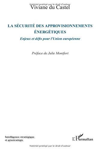 La sécurité des approvisionnements énergétiques: Enjeux et défis pour l'Union européenne par Viviane Du Castel