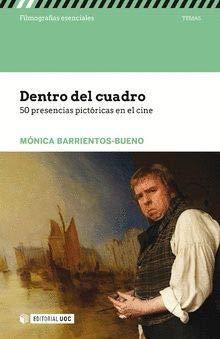 Dentro del cuadro. 50 presencias pictóricas en el cine (Filmografías Esenciales) por Mónica Barrientos-Bueno