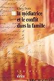 La m�diatrice et le conflit dans la famille (Trajets)