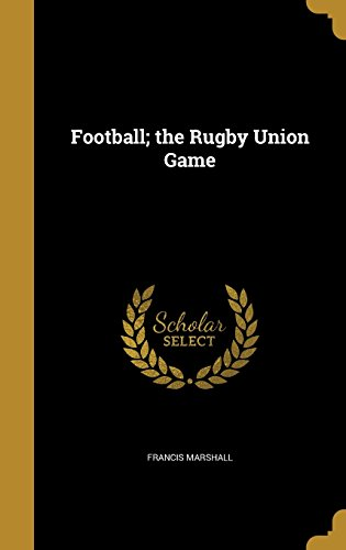 Football; the Rugby Union Game por Francis Marshall