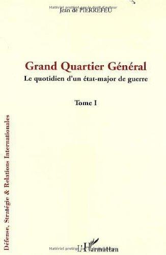 Grand Quartier Général : Tome 1, Le quotidien d'un état-major de guerre