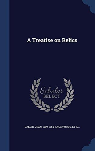 A Treatise on Relics by Jean Calvin (2015-08-23) par Jean Calvin
