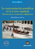 La Representación Pontificia en la Corte Española: Historia de un Ceremonial y Diplomacia (Colección Historia)