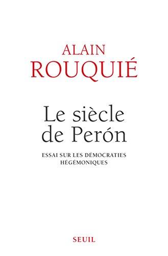 Le Siècle de Perón Essai sur les démocraties hégémoniques par Alain Rouquie