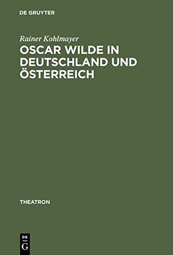 Oscar Wilde in Deutschland und Österreich: Untersuchungen zur Rezeption der Komödien und zur Theorie der Bühnenübersetzung (Theatron, Band 20) by Rainer Kohlmayer (1996-09-05)