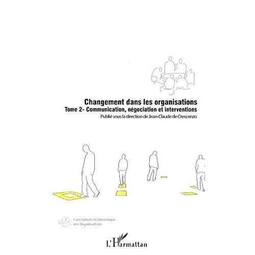 Changement dans les organisations : Tome 2, Communication, négociation et interventions