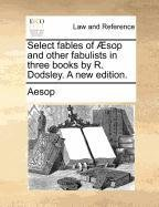 Select fables of Æsop and other fabulists in three books by R. Dodsley. A new edition. por Aesop