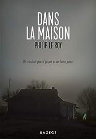 Dans La Maison Philip Le Roy Babelio