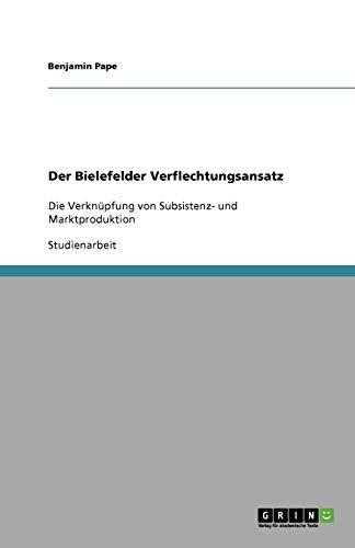 Der Bielefelder Verflechtungsansatz: Die Verknüpfung von Subsistenz- und Marktproduktion