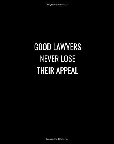 Good Lawyers Never Lose Their Appeal: Black Funny Lawyer Notebook 8''x10'' Funny Gag Gift Notebook (Funny Notebooks)