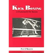 Kick Boxing: A Framework for Success by O'Keefe, Pat (1997) Paperback