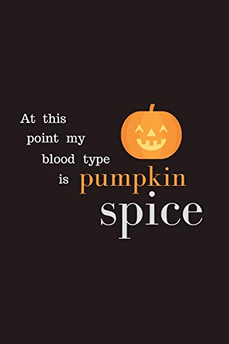 At this point my blood type is pumpkin spice: Halloween Journal - Professionally Designed - Perfect To Get Your Kids Writing & Drawing | 120 Blank ... Journal Diary For Children This Halloween