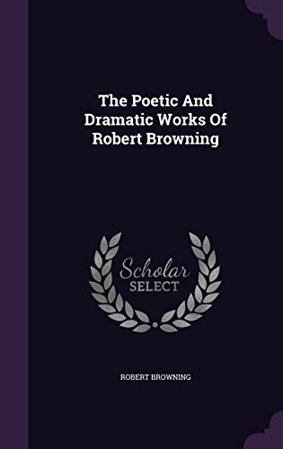 The Poetic And Dramatic Works Of Robert Browning
