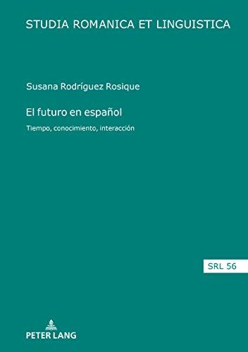 El futuro en español: Tiempo, conocimiento, interacción (Studia Romanica et Linguistica nº 56) (Spanish Edition)