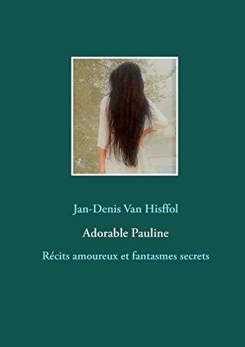 Adorable Pauline : Récits amoureux et fantasmes secrets par Jan-Denis Van Hisffol